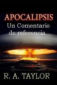Un Comentario de Referencia,apocalipsis Un Comentario de Referencia,libro Un Comentario de Referencia,libro apocalipsis Un Comentario de Referencia,libro apocalipsis,estudio apocalipsis,estudios apocalipsis,libros apocalipsis,ra taylor,taylor,escritor taylor,el apocalipsis